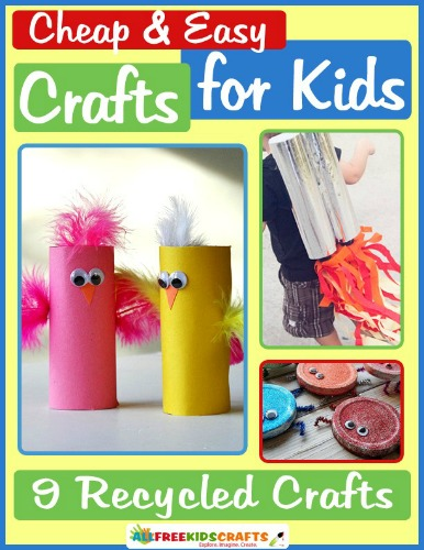 Cheap and Easy Crafts for Kids: 9 Recycled Crafts