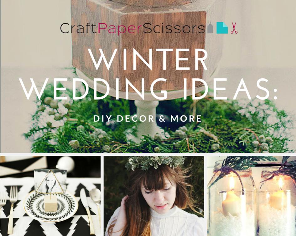 Winter Wedding Ideas Diy Decor More Craft Paper Scissors