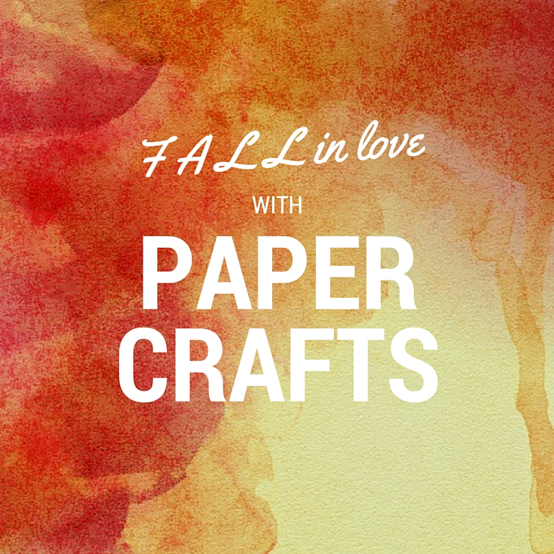 Fall in Love With Paper Crafts