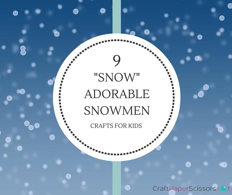 "9 ""Snow"" Adorable Snowmen Crafts for Kids"