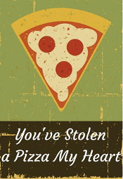 You've Stolen a Pizza My Heart Valentine