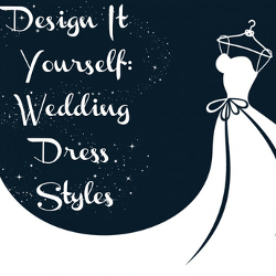 Design It Yourself: Wedding Dress Styles