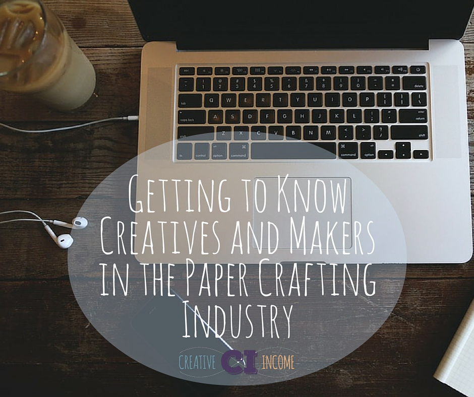 Getting to Know Creatives and Makers in the Paper Crafting Industry