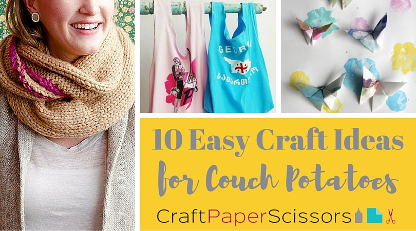 Easy Craft Ideas for Couch Potatoes