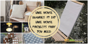 Lake House Luxuries: 19 DIY Projects Every Lake House Needs