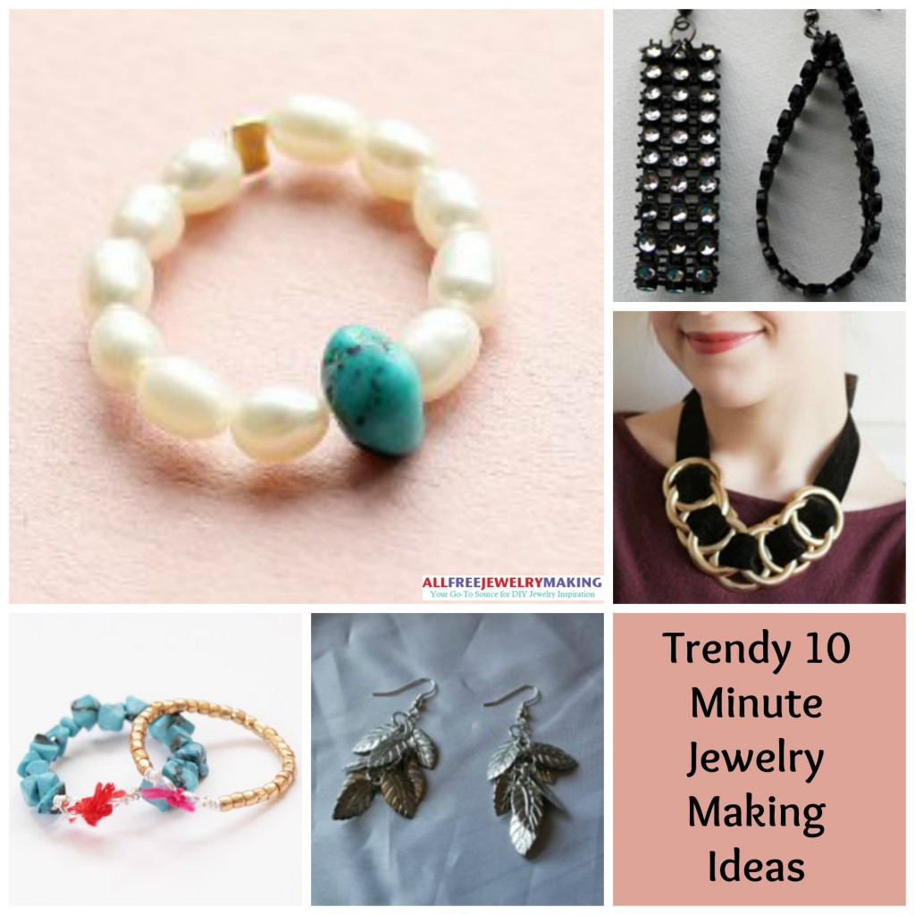 Trendy 10 Minutes or Less Jewelry Making Ideas