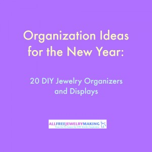 Organization Ideas for the New Year: 20 DIY Jewelry Organizers and Displays