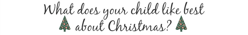 What Does Your Child Like Best About Christmas?
