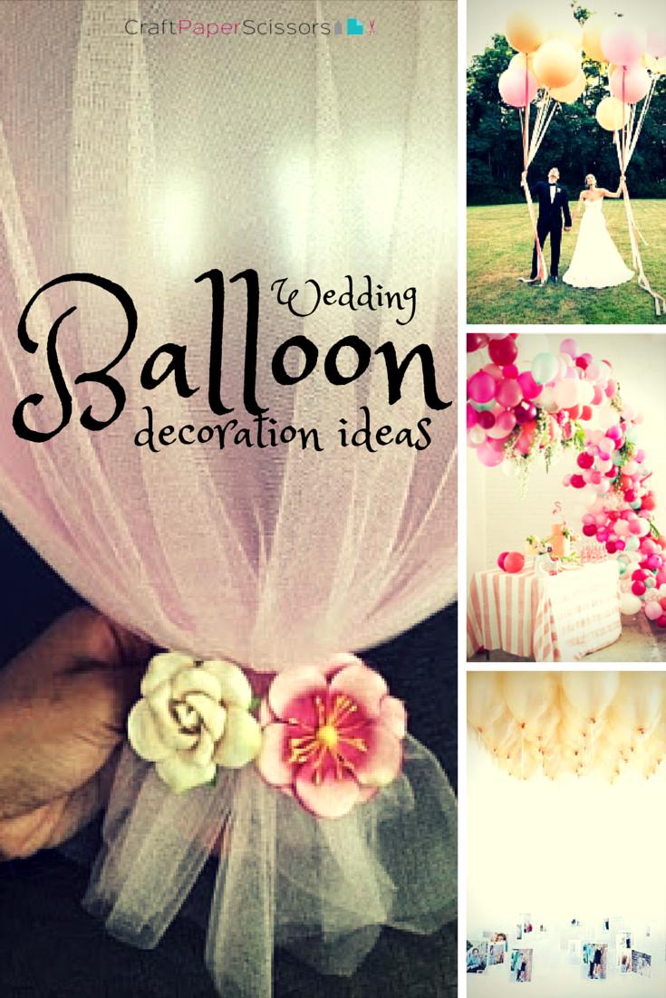 DIY Wedding Crafts Balloon Decoration Ideas & Trending: Wedding Balloon Decoration Ideas - Craft Paper Scissors