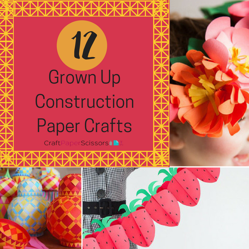 12 Grown Up Construction Paper Crafts Craft Paper Scissors