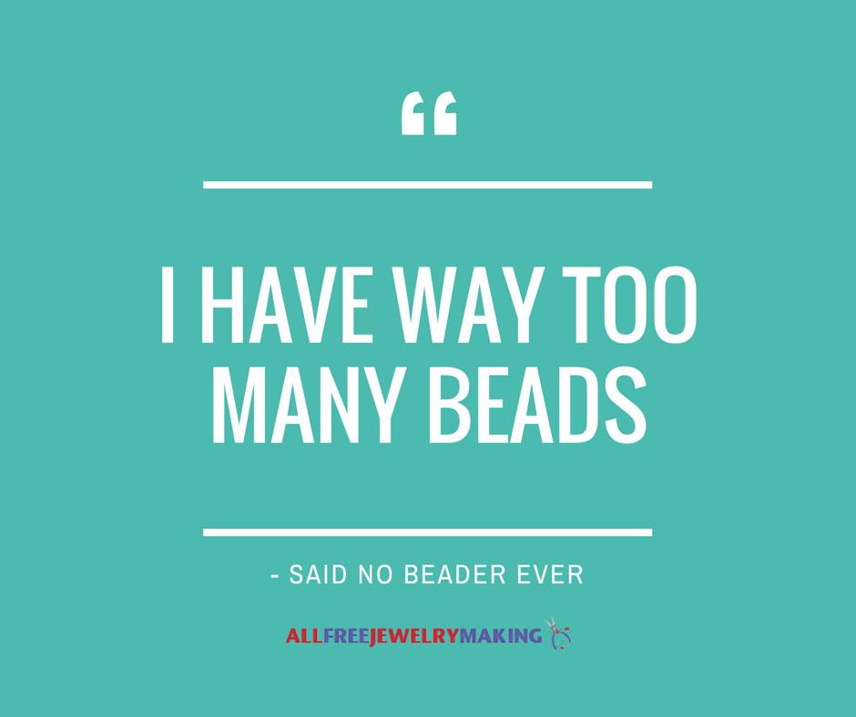 i have way too many beads