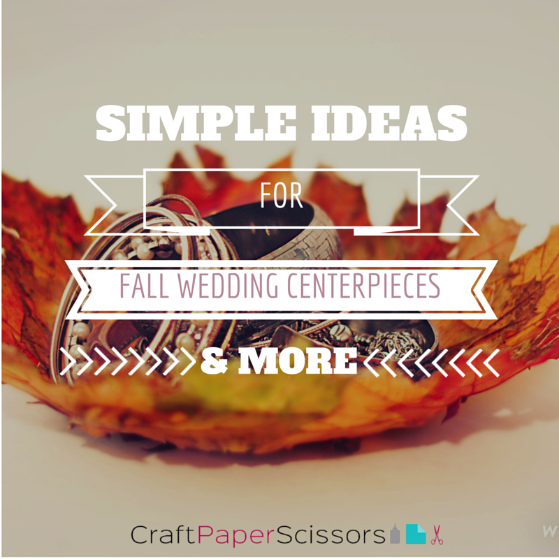 Simple Ideas for Fall Wedding Centerpieces & More