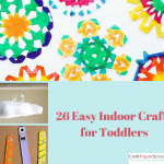 26 Easy Indoor Crafts for Toddlers