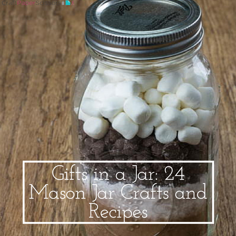 Gifts in a Jar: 24 Mason Jar Crafts and Recipes