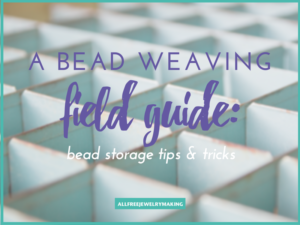 Bead Weaving Field Guide Storage Tips and Tricks