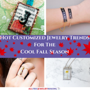 Hot Customized Jewelry Trends for the Cool Fall Season