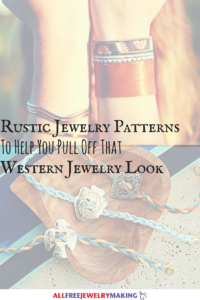 Rustic Jewelry Patterns To Help You Pull Off That Western Jewelry Look