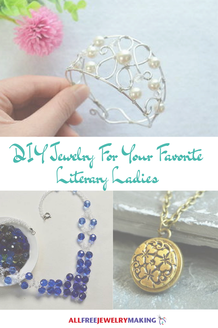 DIY Jewelry For Your Favorite Literary Ladies