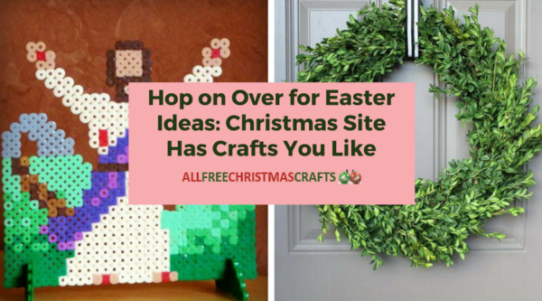 Hop on Over for Easter Ideas: Christmas Site Has Crafts You Like