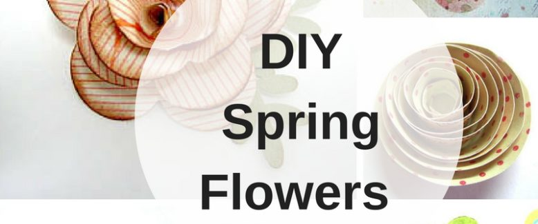 DIY Spring Flowers: Paper Flowers and More!