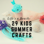 Life's a Beach: 29 Kids Beach Crafts