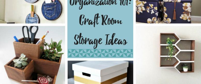 Organization 101: Craft Room Storage Ideas