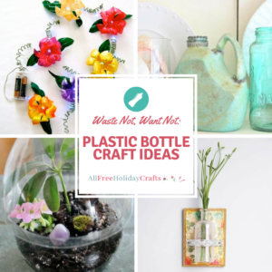 Waste Not, Want Not: Plastic Bottle Craft Ideas