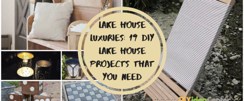 Lake House Luxuries: 19 DIY Lake House Projects That You Need